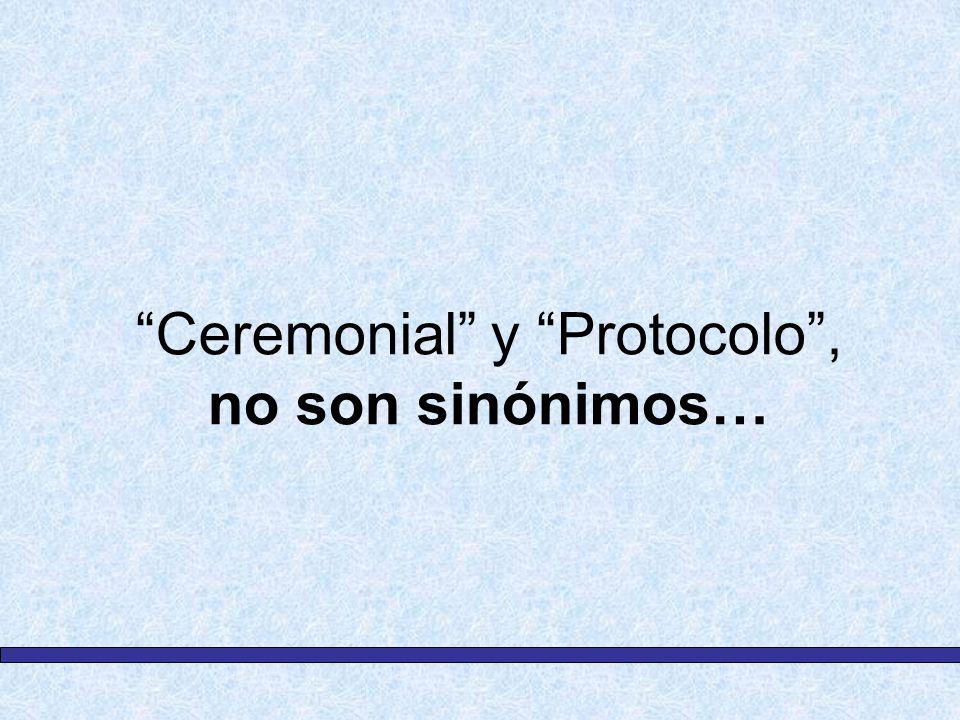 Ceremonial y Protocolo , no son sinónimos…