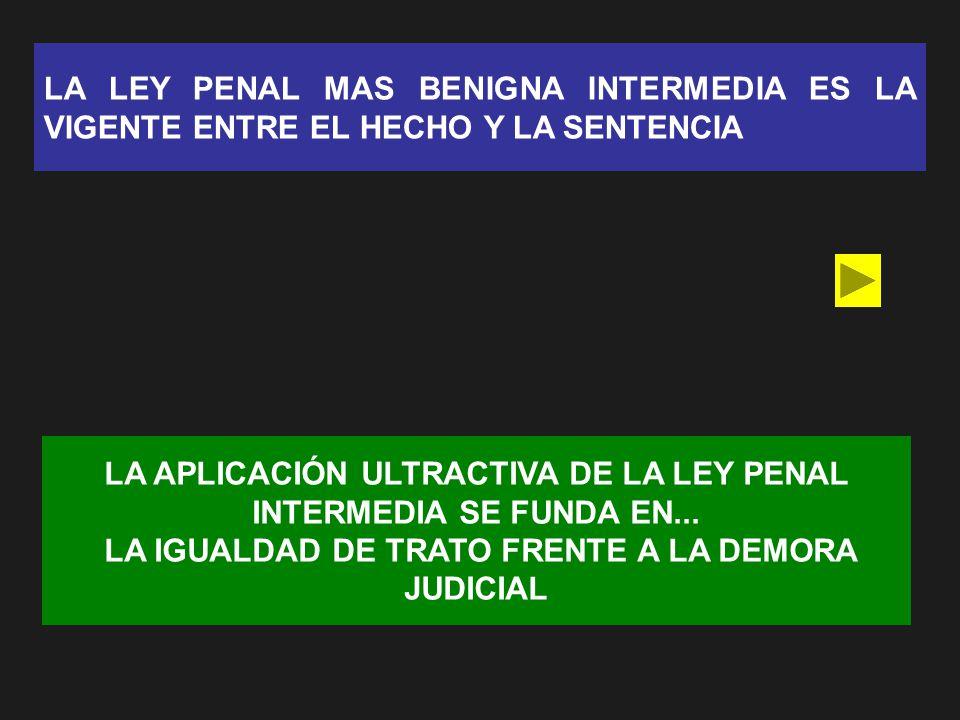 LA APLICACIÓN ULTRACTIVA DE LA LEY PENAL INTERMEDIA SE FUNDA EN...