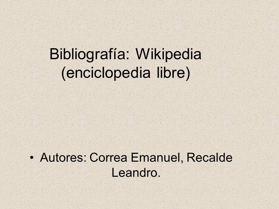 Bibliografía: Wikipedia (enciclopedia libre)