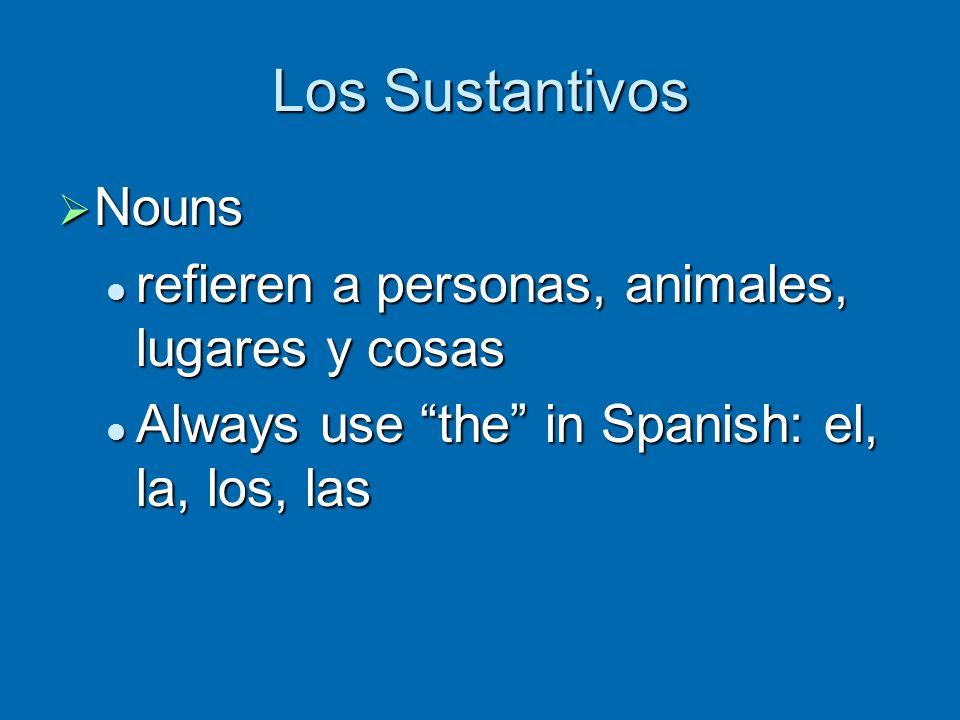 Los Sustantivos Nouns refieren a personas, animales, lugares y cosas