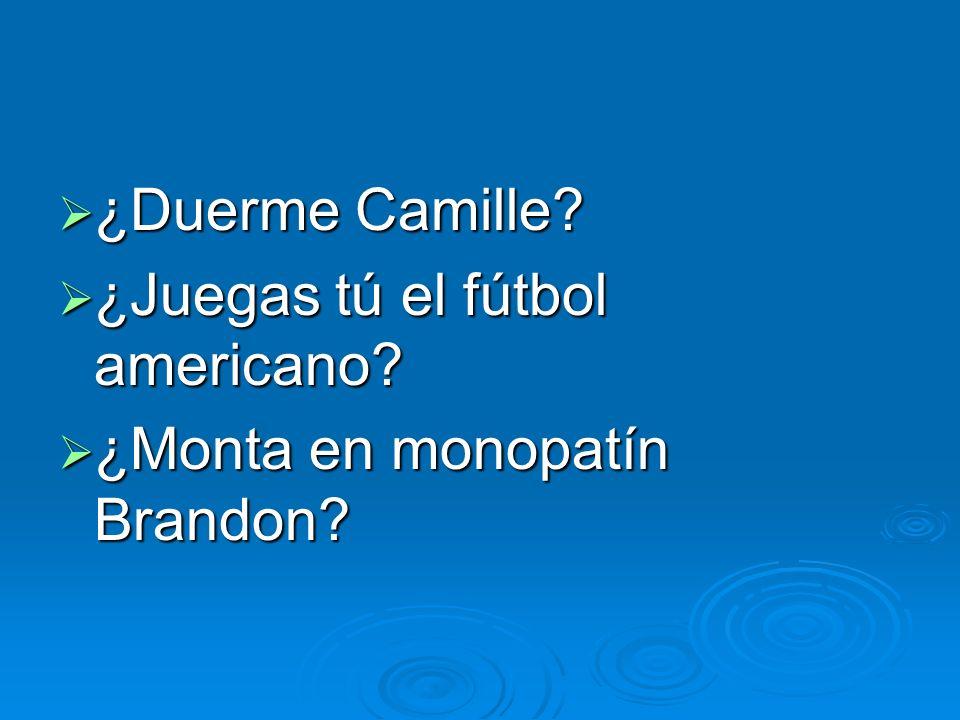 ¿Duerme Camille ¿Juegas tú el fútbol americano ¿Monta en monopatín Brandon