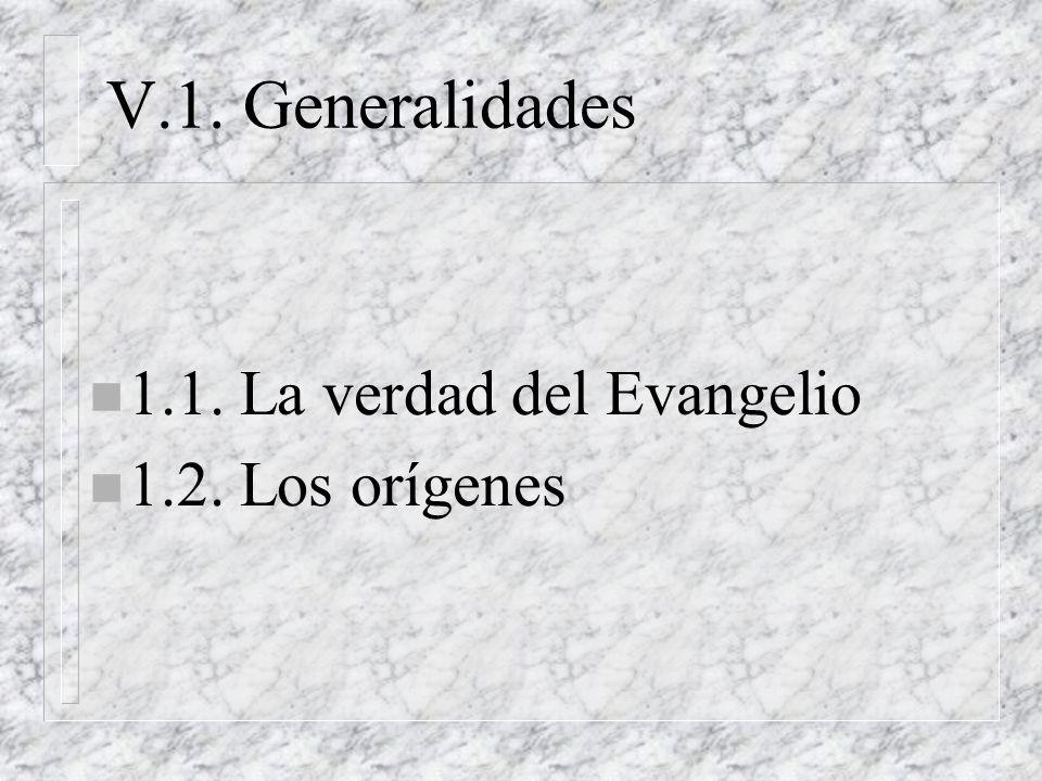V.1. Generalidades 1.1. La verdad del Evangelio 1.2. Los orígenes
