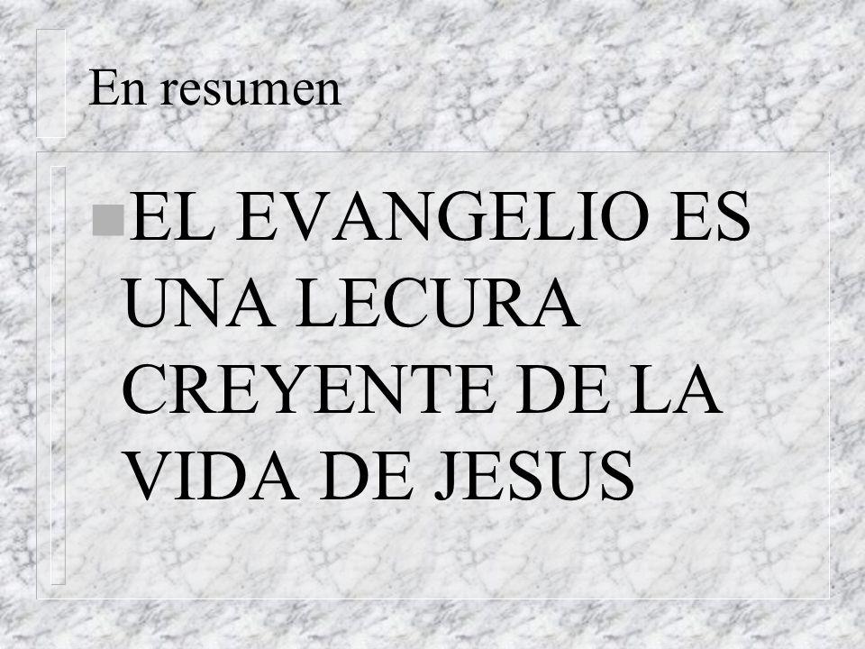 EL EVANGELIO ES UNA LECURA CREYENTE DE LA VIDA DE JESUS