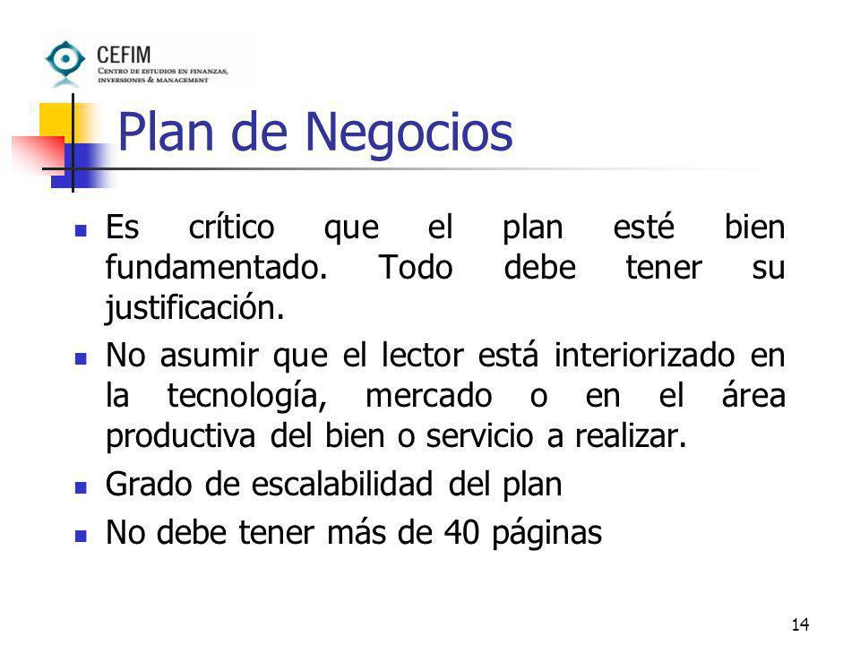 Plan de Negocios Es crítico que el plan esté bien fundamentado. Todo debe tener su justificación.