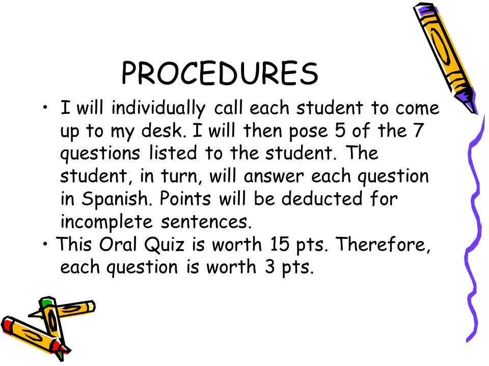 PROCEDURES • I will individually call each student to come