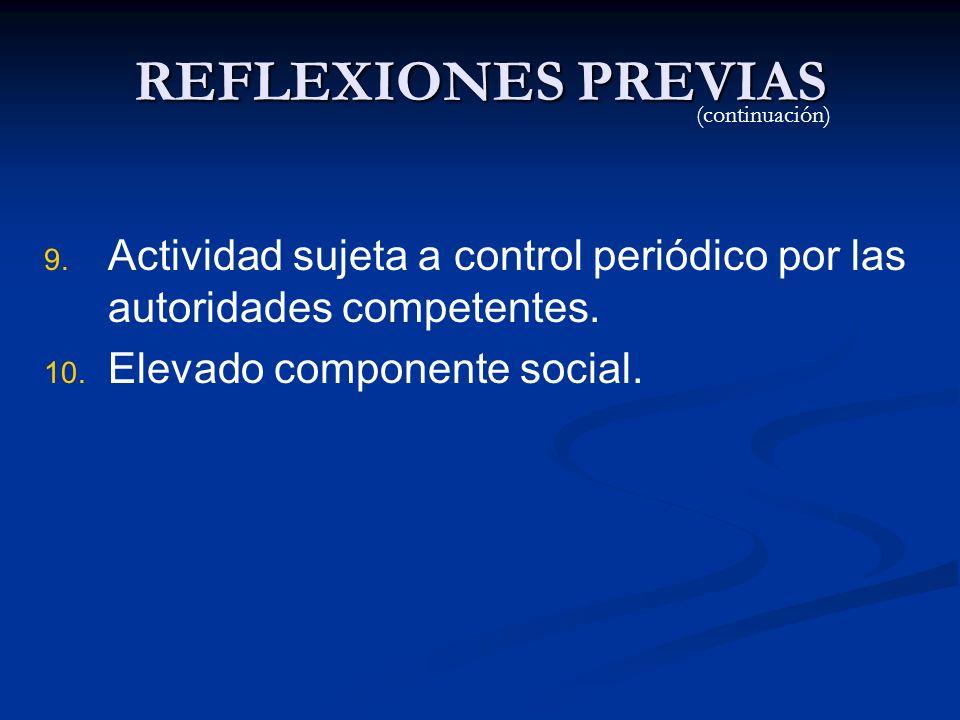 REFLEXIONES PREVIAS(continuación) Actividad sujeta a control periódico por las autoridades competentes.