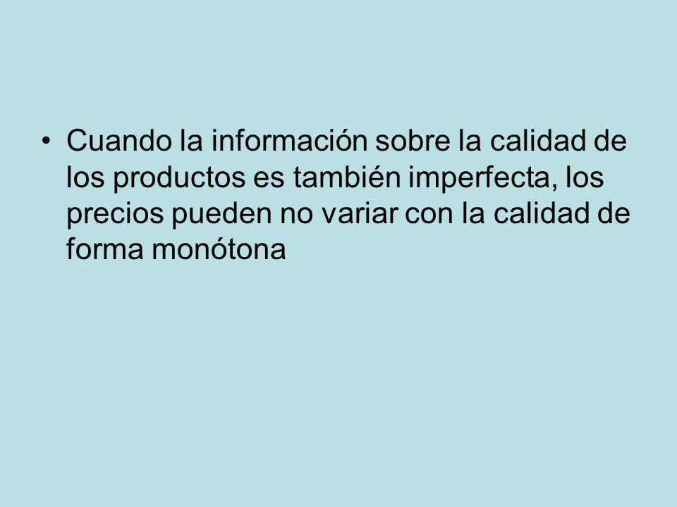 Cuando la información sobre la calidad de los productos es también imperfecta, los precios pueden no variar con la calidad de forma monótona