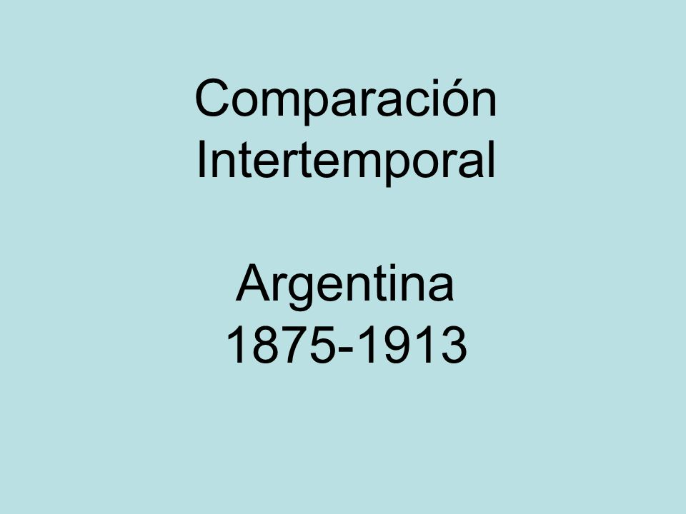 Comparación Intertemporal Argentina 1875-1913