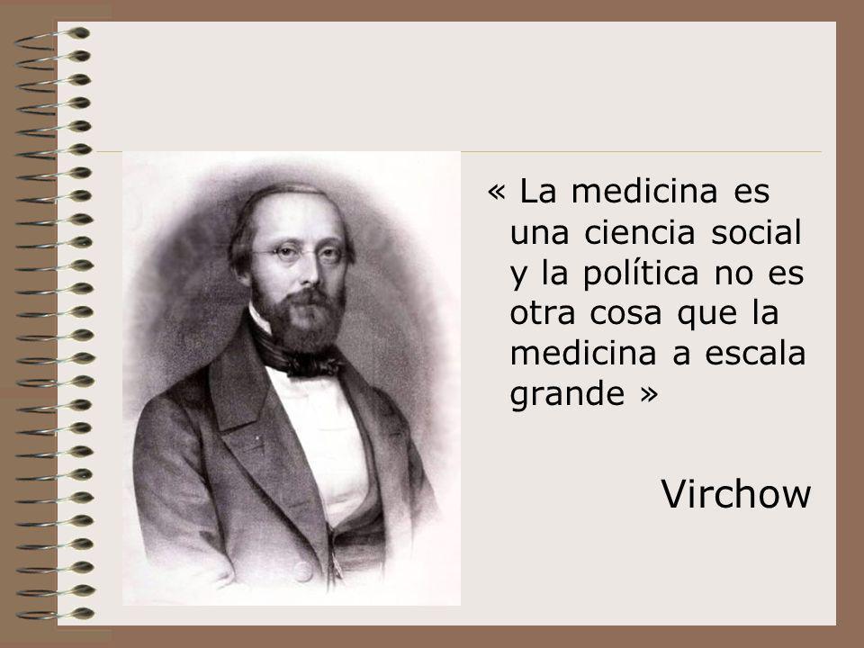 « La medicina es una ciencia social y la política no es otra cosa que la medicina a escala grande »
