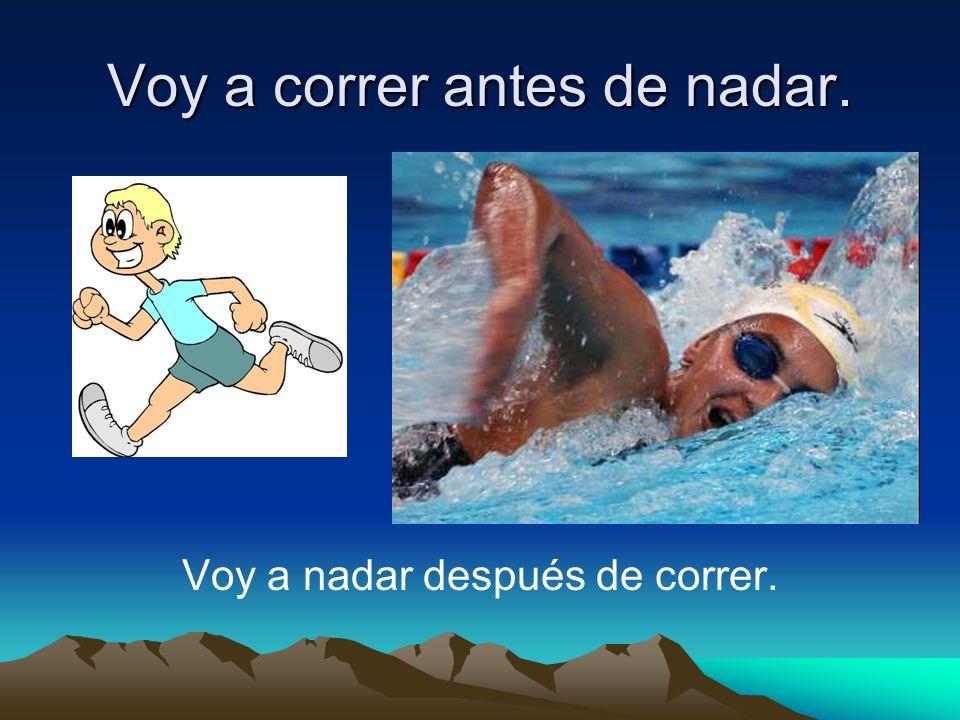 Voy a correr antes de nadar.