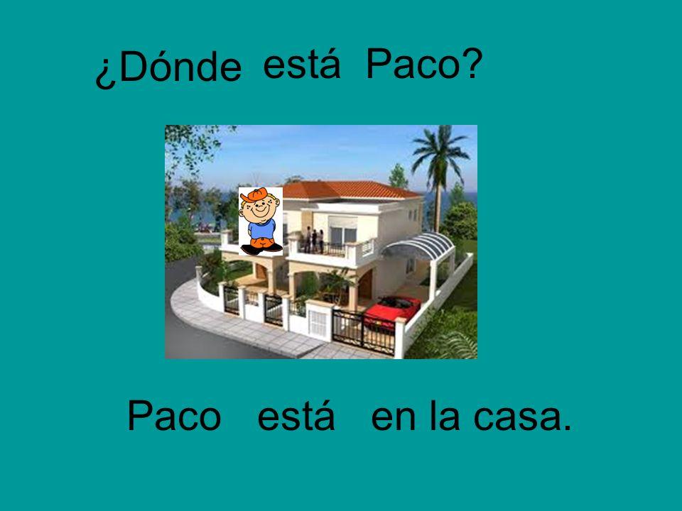 ¿Dónde está Paco Paco está en la casa.