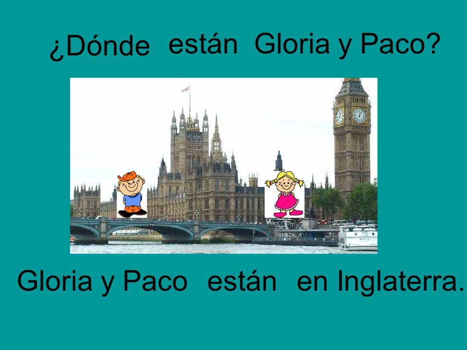 ¿Dónde están Gloria y Paco Gloria y Paco están en Inglaterra.