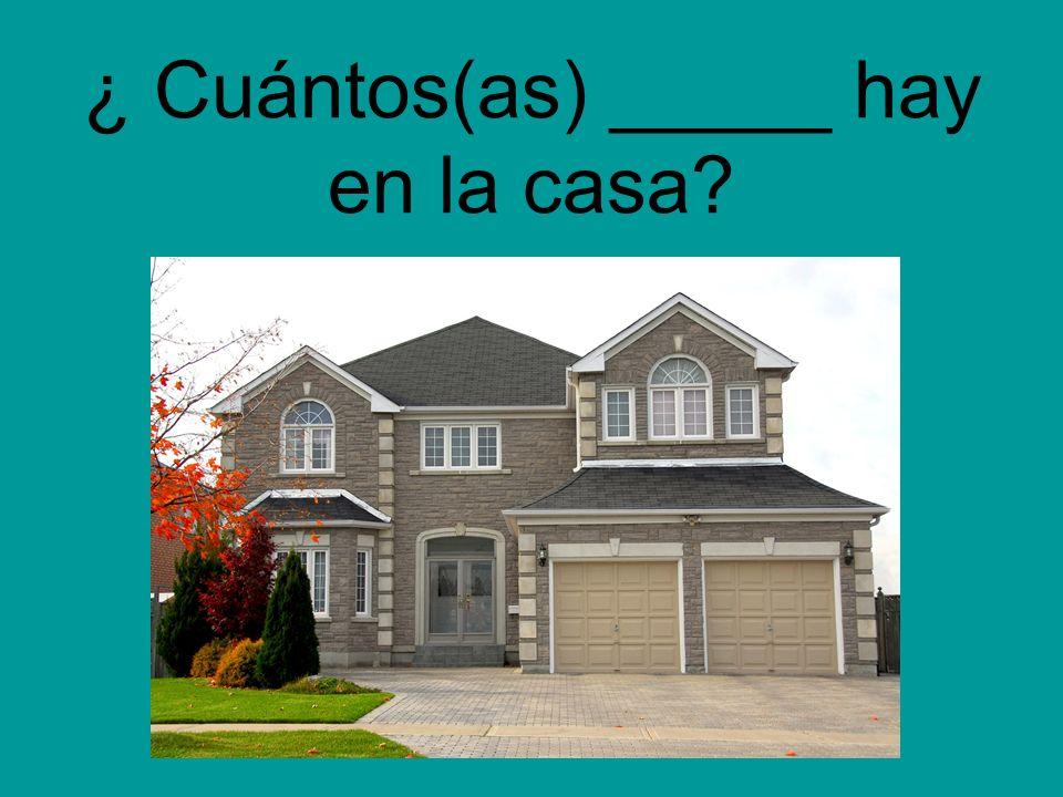 ¿ Cuántos(as) _____ hay en la casa