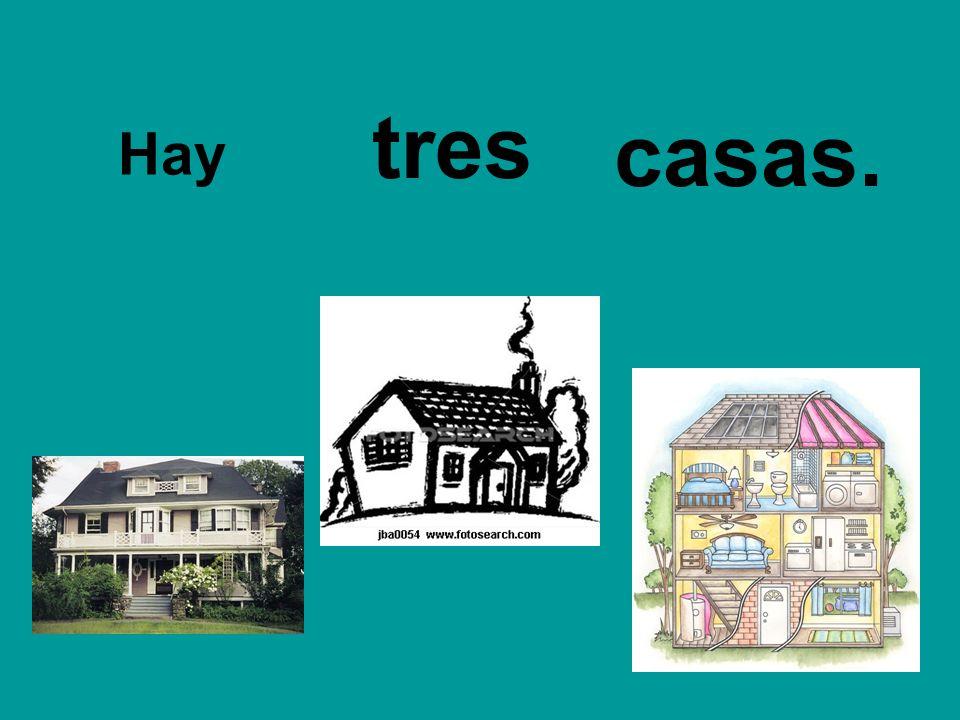 tres Hay casas.