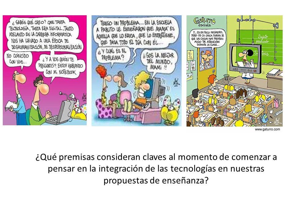 ¿Qué premisas consideran claves al momento de comenzar a pensar en la integración de las tecnologías en nuestras propuestas de enseñanza
