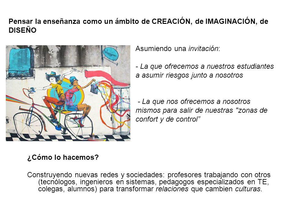 Pensar la enseñanza como un ámbito de CREACIÓN, de IMAGINACIÓN, de DISEÑO