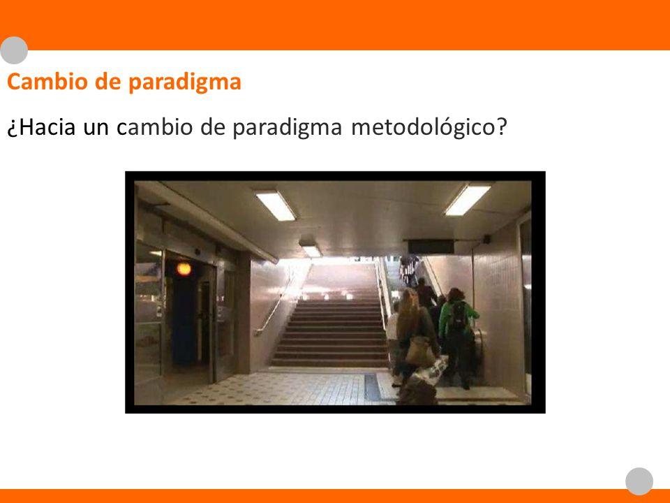 Cambio de paradigma ¿Hacia un cambio de paradigma metodológico