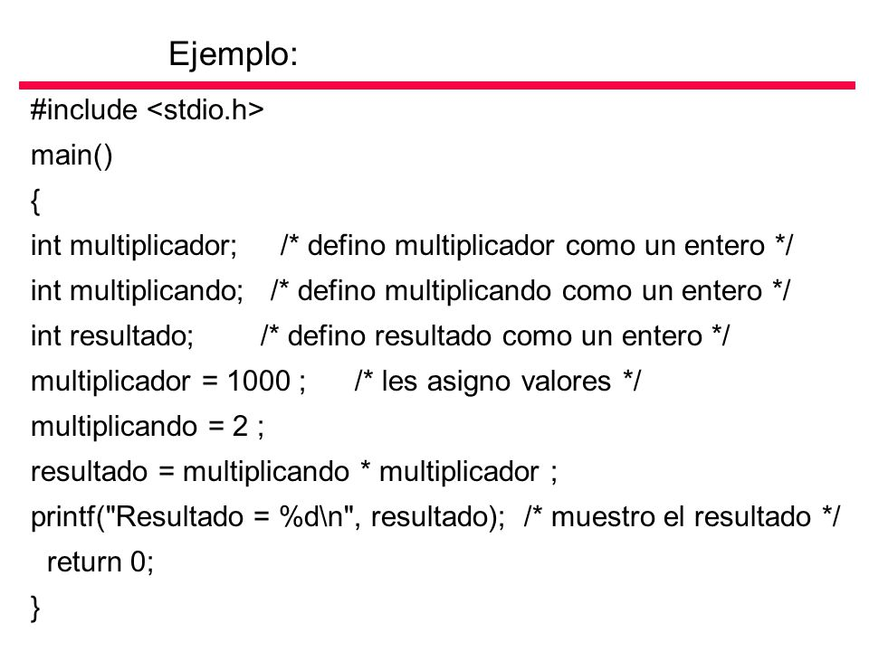 Ejemplo: #include <stdio.h> main() {