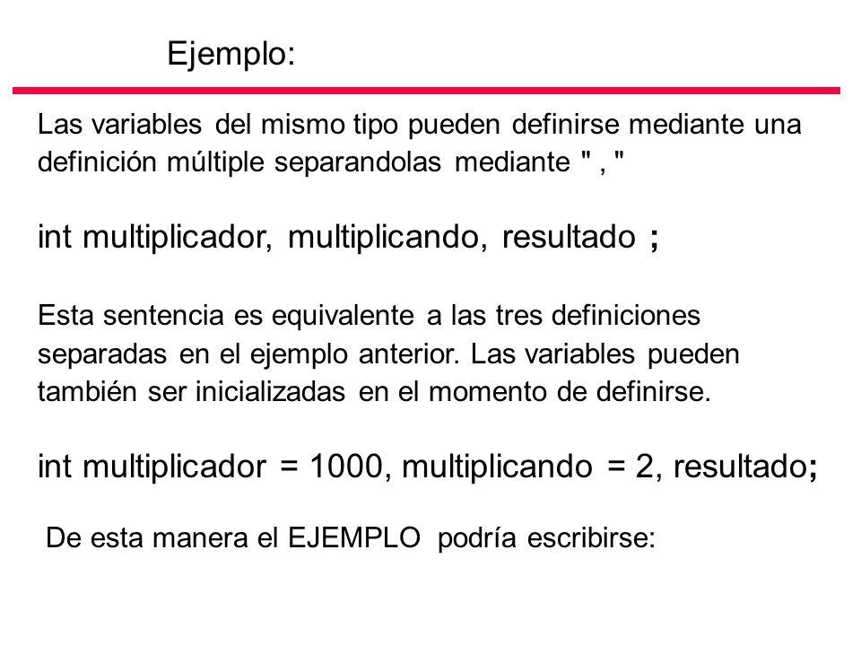 int multiplicador, multiplicando, resultado ;