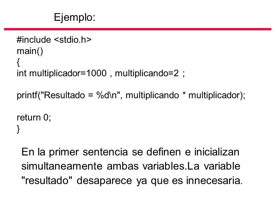 Ejemplo: #include <stdio.h> main() { int multiplicador=1000 , multiplicando=2 ; printf( Resultado = %d\n , multiplicando * multiplicador);