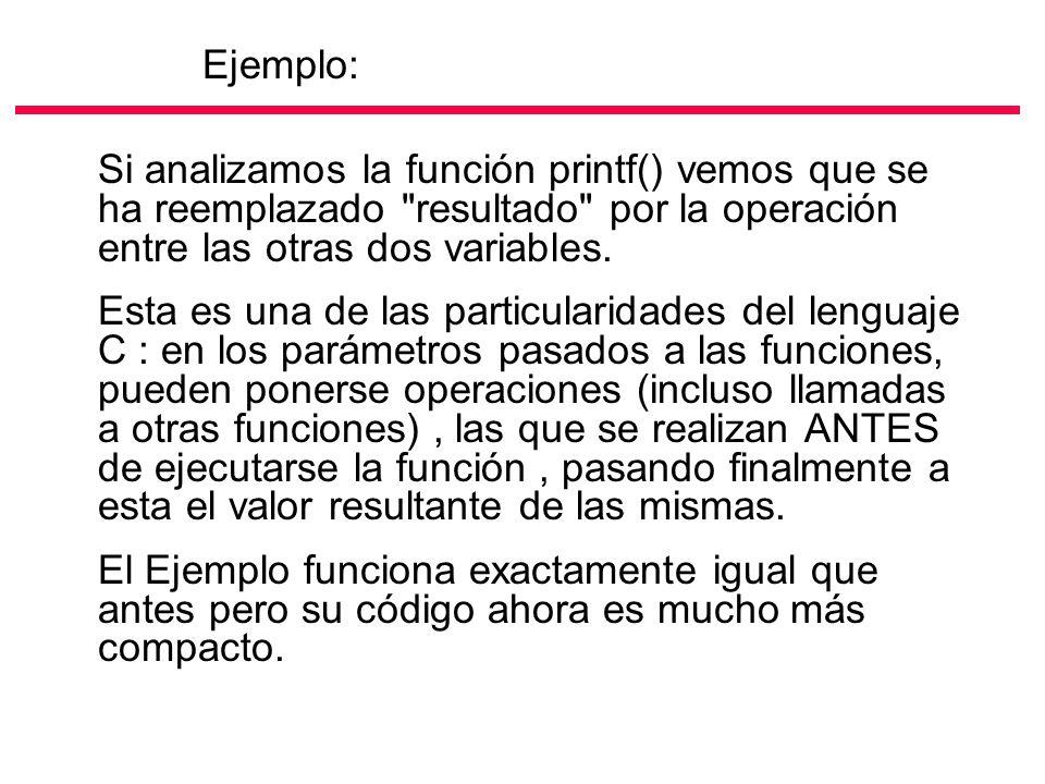 Ejemplo: Si analizamos la función printf() vemos que se ha reemplazado resultado por la operación entre las otras dos variables.