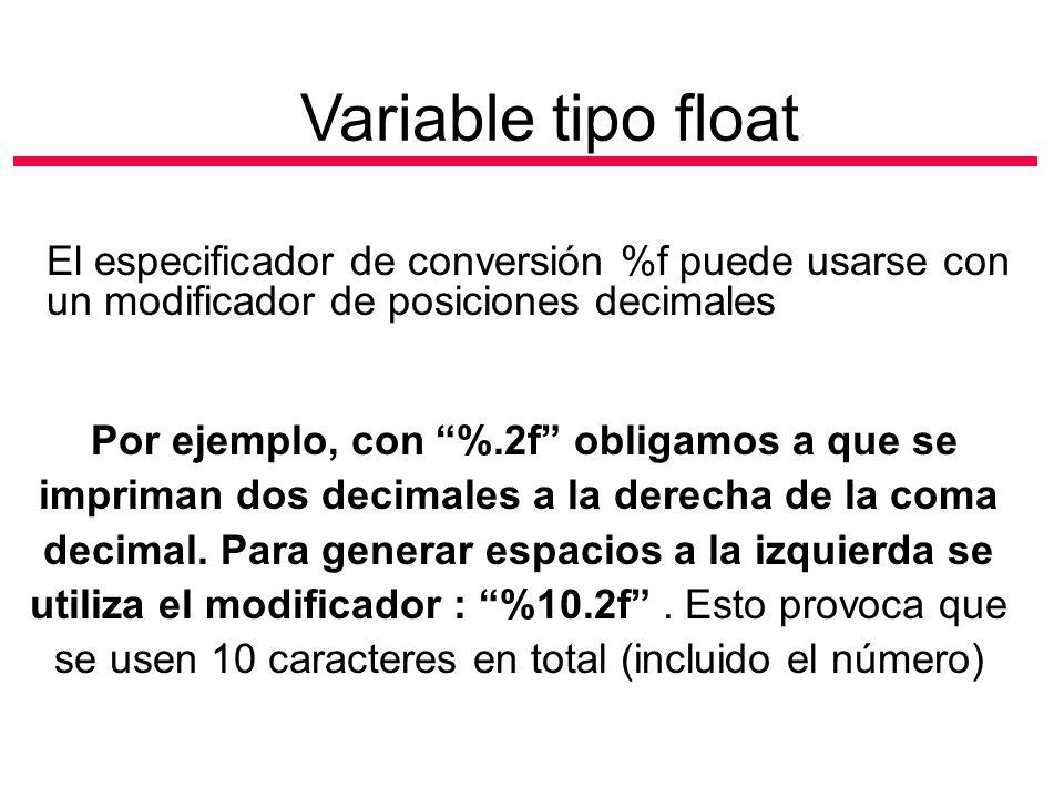 Variable tipo float El especificador de conversión %f puede usarse con un modificador de posiciones decimales.