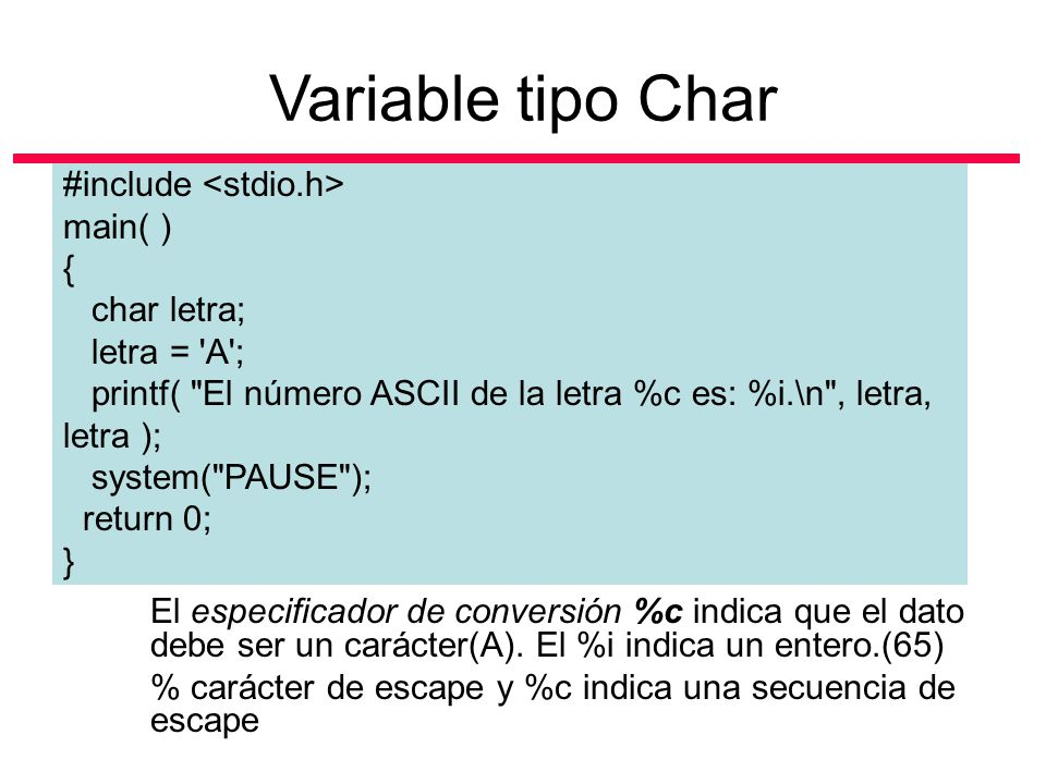 Variable tipo Char #include <stdio.h> main( ) { char letra;