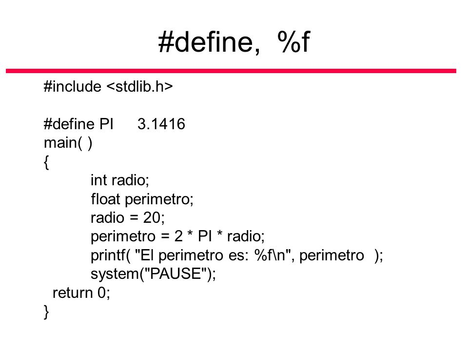 #define, %f #include <stdlib.h> #define PI 3.1416 main( ) {
