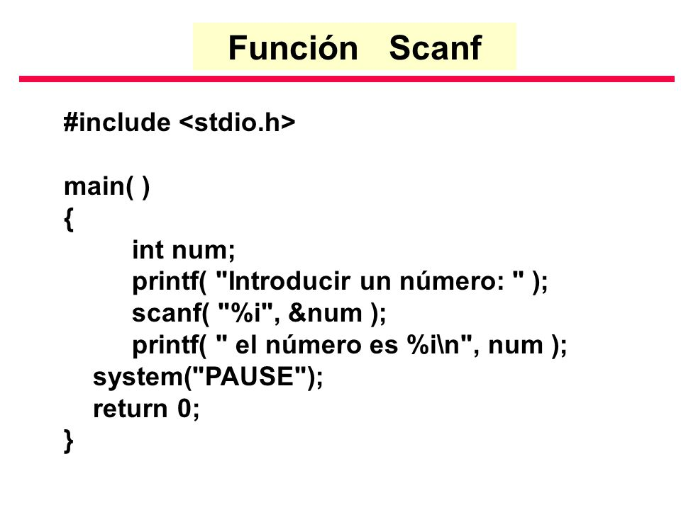 Función Scanf #include <stdio.h> main( ) { int num;