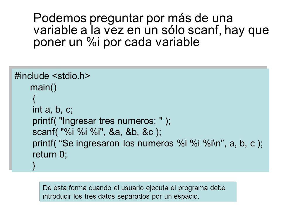 Podemos preguntar por más de una variable a la vez en un sólo scanf, hay que poner un %i por cada variable
