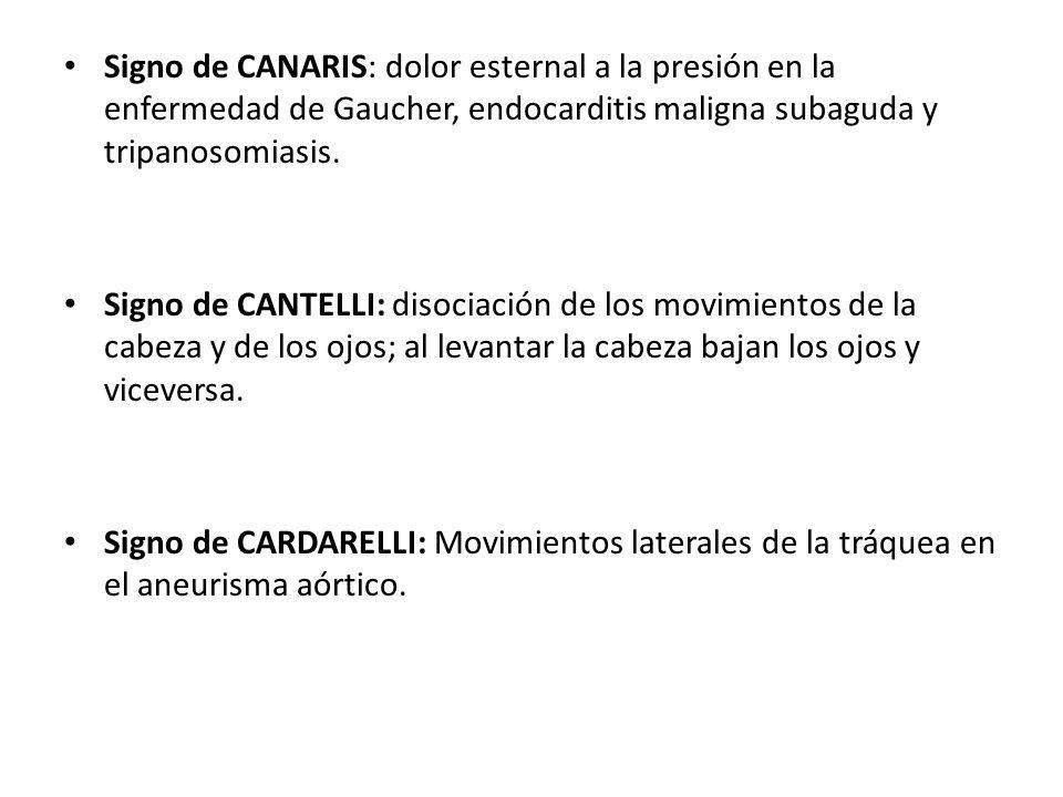Signo de CANARIS: dolor esternal a la presión en la enfermedad de Gaucher, endocarditis maligna subaguda y tripanosomiasis.