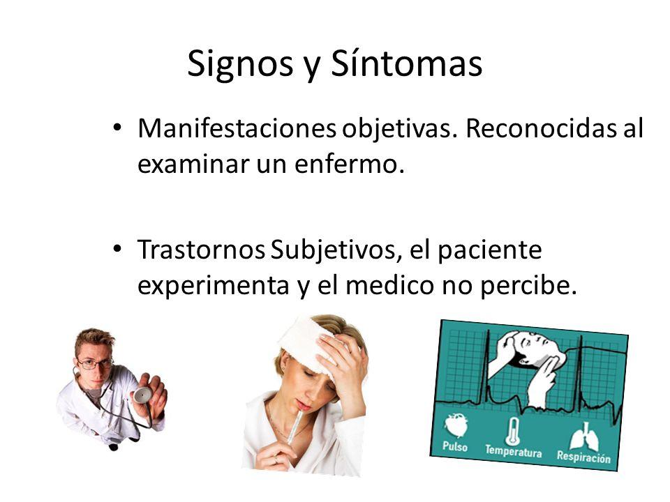 Signos y Síntomas Manifestaciones objetivas. Reconocidas al examinar un enfermo.