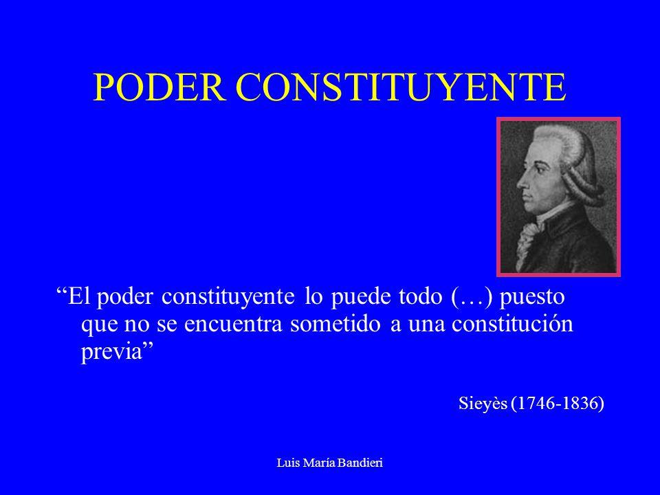 PODER CONSTITUYENTE El poder constituyente lo puede todo (…) puesto que no se encuentra sometido a una constitución previa