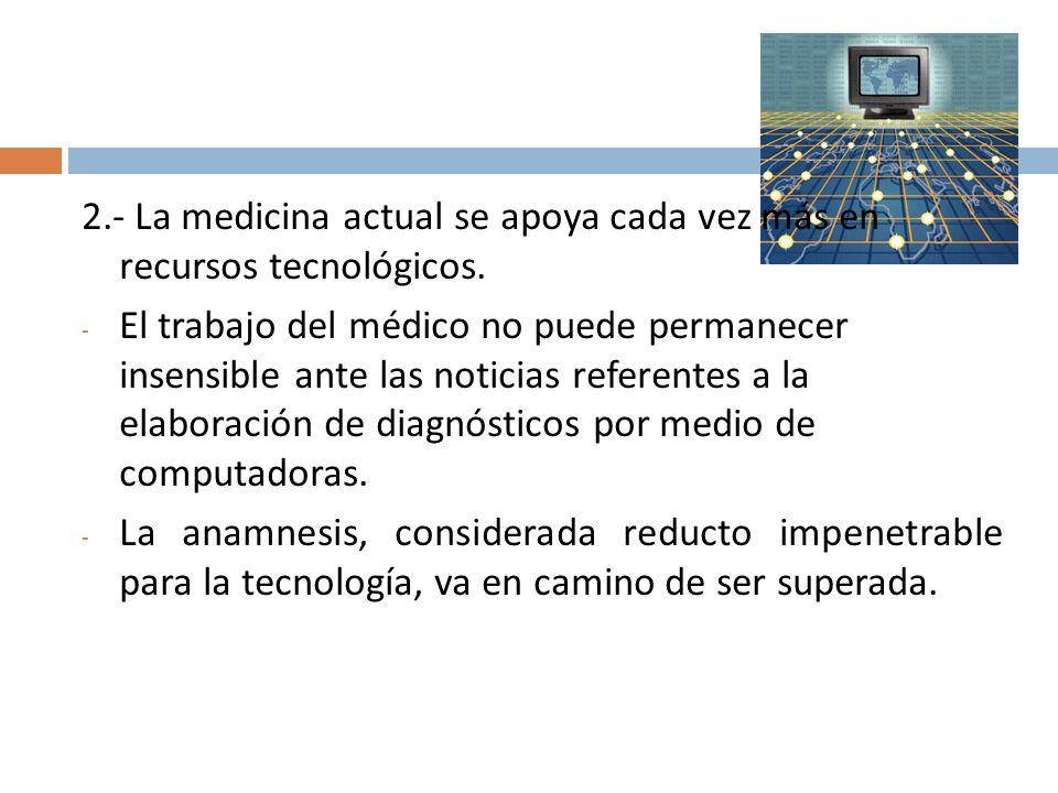 2.- La medicina actual se apoya cada vez más en recursos tecnológicos.