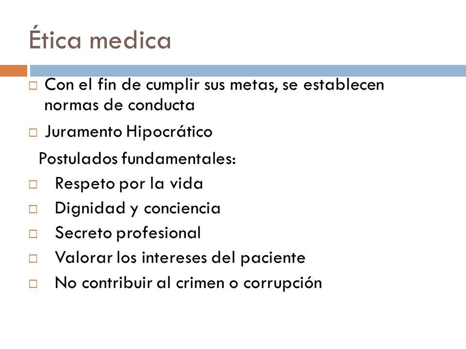 Ética medica Con el fin de cumplir sus metas, se establecen normas de conducta. Juramento Hipocrático.