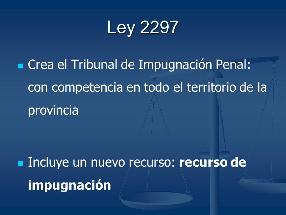 Ley 2297 Crea el Tribunal de Impugnación Penal: con competencia en todo el territorio de la provincia.