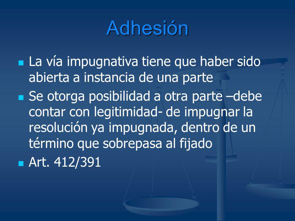 Adhesión La vía impugnativa tiene que haber sido abierta a instancia de una parte.