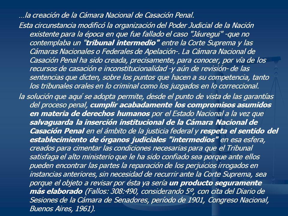 …la creación de la Cámara Nacional de Casación Penal.