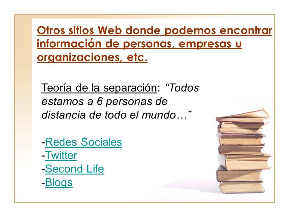 Otros sitios Web donde podemos encontrar información de personas, empresas u organizaciones, etc.