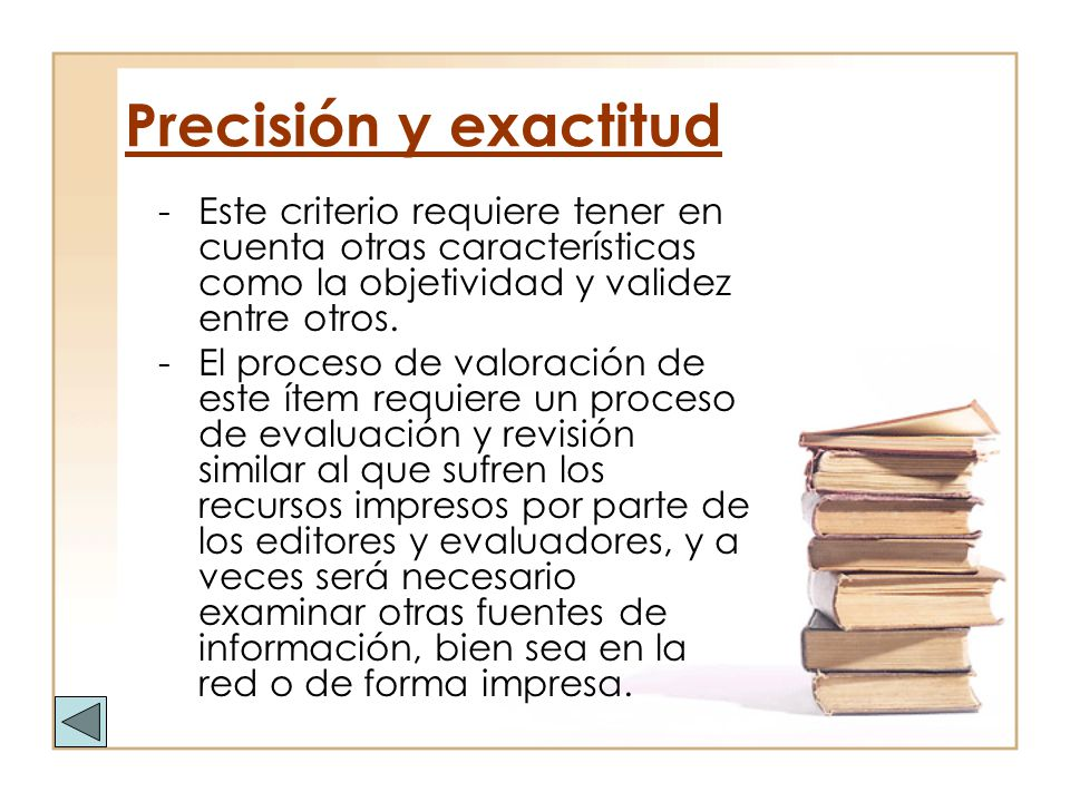 Precisión y exactitud Este criterio requiere tener en cuenta otras características como la objetividad y validez entre otros.