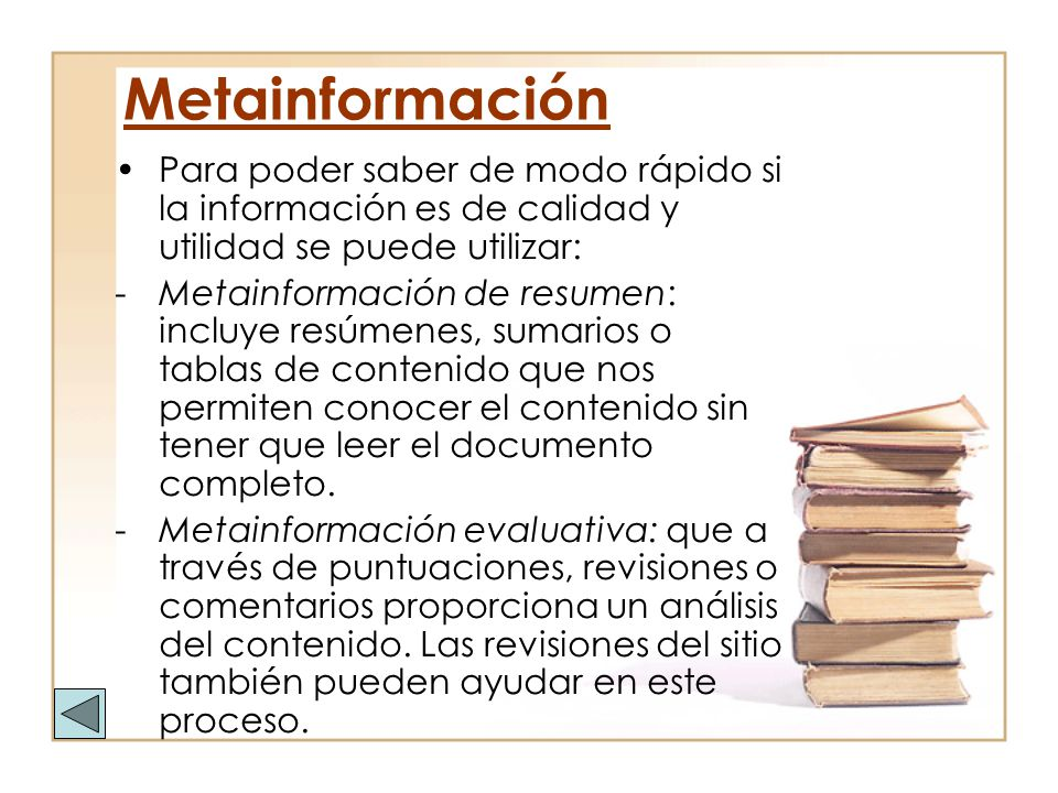 Metainformación Para poder saber de modo rápido si la información es de calidad y utilidad se puede utilizar: