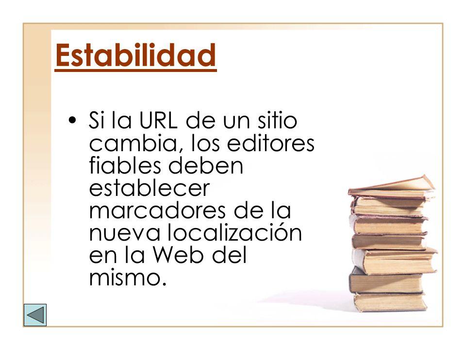 Estabilidad Si la URL de un sitio cambia, los editores fiables deben establecer marcadores de la nueva localización en la Web del mismo.