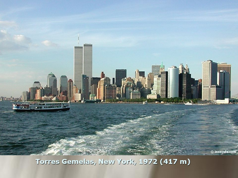 Torres Gemelas, New York, 1972 (417 m)