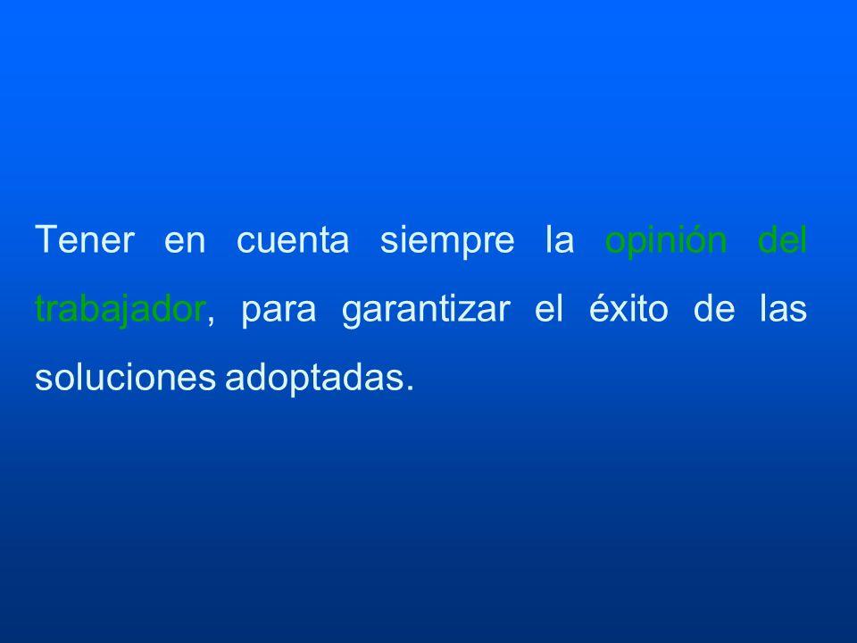 Tener en cuenta siempre la opinión del trabajador, para garantizar el éxito de las soluciones adoptadas.
