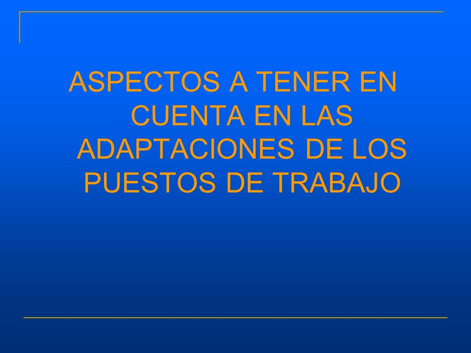 ASPECTOS A TENER EN CUENTA EN LAS ADAPTACIONES DE LOS PUESTOS DE TRABAJO