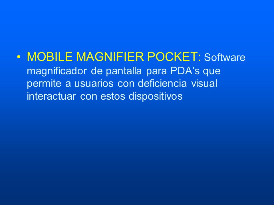 MOBILE MAGNIFIER POCKET: Software magnificador de pantalla para PDA's que permite a usuarios con deficiencia visual interactuar con estos dispositivos