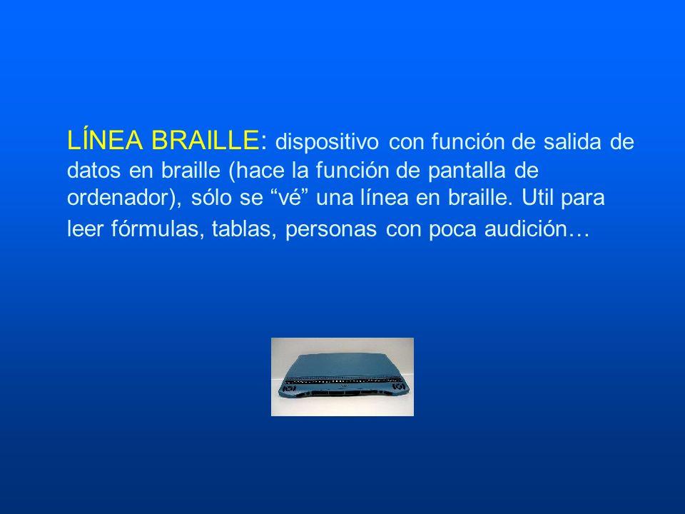 LÍNEA BRAILLE: dispositivo con función de salida de datos en braille (hace la función de pantalla de ordenador), sólo se vé una línea en braille.