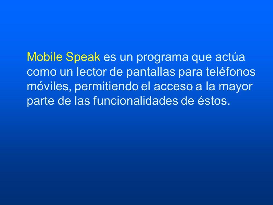 Mobile Speak es un programa que actúa como un lector de pantallas para teléfonos móviles, permitiendo el acceso a la mayor parte de las funcionalidades de éstos.