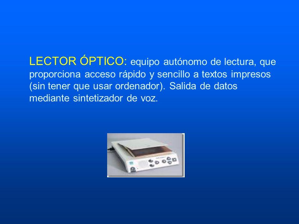 LECTOR ÓPTICO: equipo autónomo de lectura, que proporciona acceso rápido y sencillo a textos impresos (sin tener que usar ordenador).
