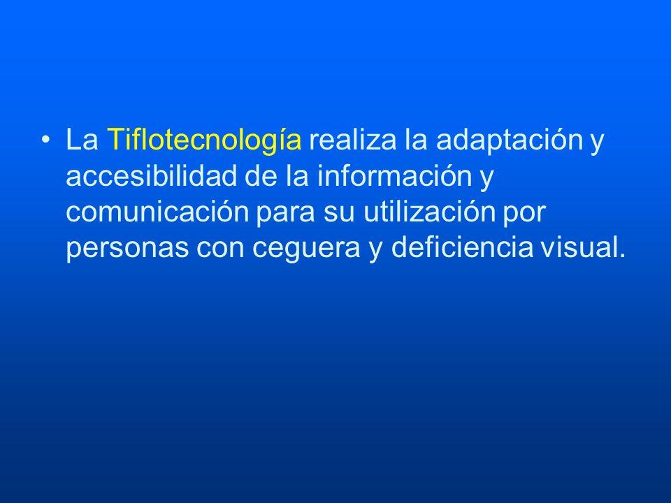 La Tiflotecnología realiza la adaptación y accesibilidad de la información y comunicación para su utilización por personas con ceguera y deficiencia visual.